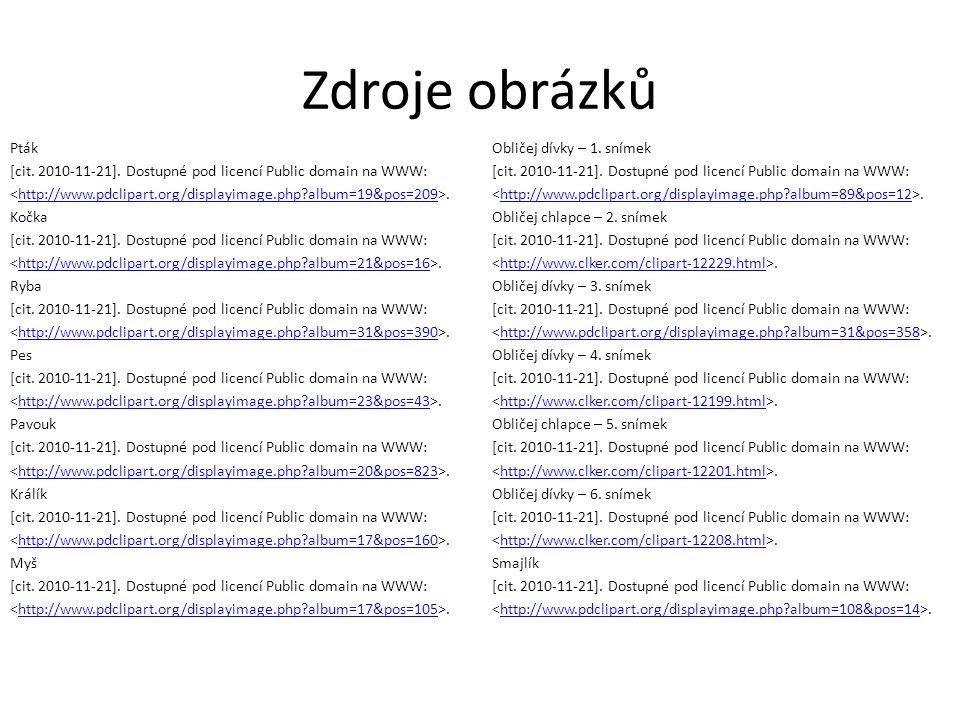 Zdroje obrázků Pták [cit. 2010-11-21]. Dostupné pod licencí Public domain na WWW:.http://www.pdclipart.org/displayimage.php?album=19&pos=209 Kočka [ci
