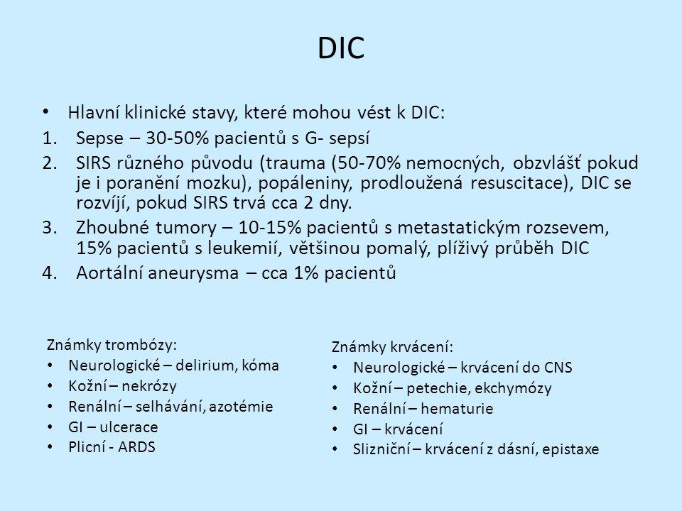 DIC Hlavní klinické stavy, které mohou vést k DIC: 1.Sepse – 30-50% pacientů s G- sepsí 2.SIRS různého původu (trauma (50-70% nemocných, obzvlášť pokud je i poranění mozku), popáleniny, prodloužená resuscitace), DIC se rozvíjí, pokud SIRS trvá cca 2 dny.