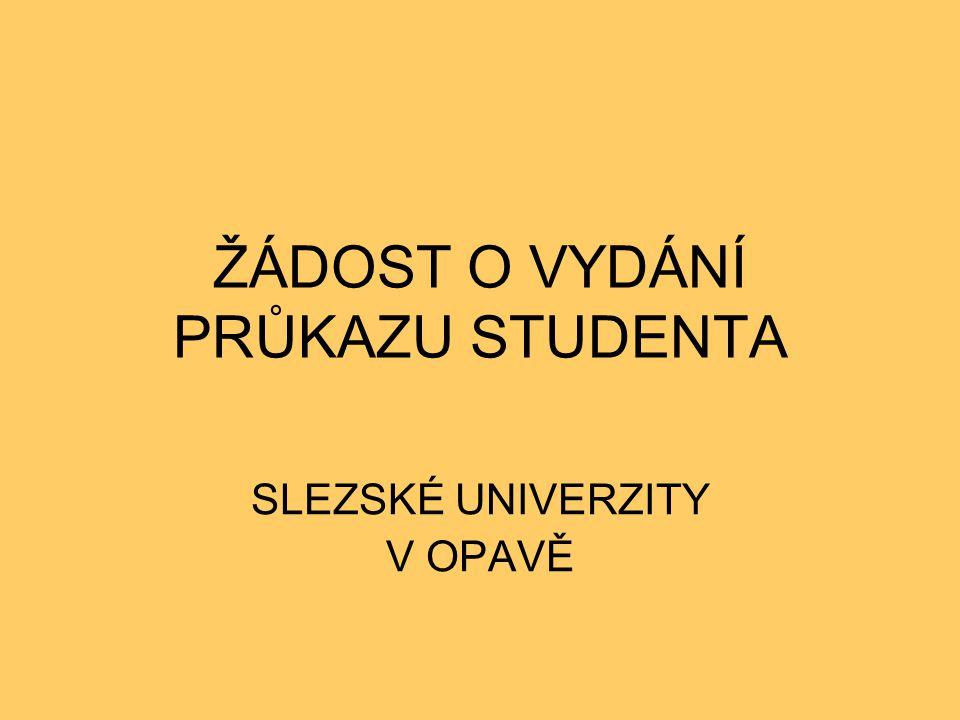 ŽÁDOST O VYDÁNÍ PRŮKAZU STUDENTA SLEZSKÉ UNIVERZITY V OPAVĚ
