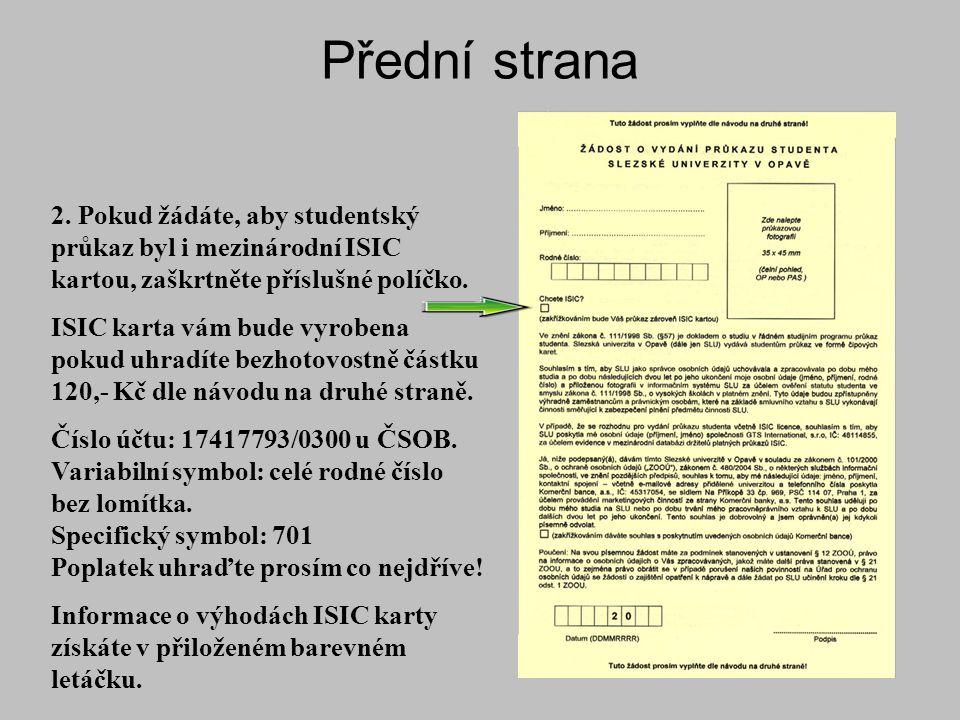 Přední strana 2. Pokud žádáte, aby studentský průkaz byl i mezinárodní ISIC kartou, zaškrtněte příslušné políčko. ISIC karta vám bude vyrobena pokud u