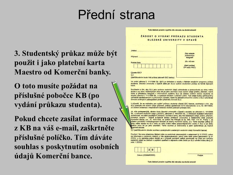 Přední strana 3. Studentský průkaz může být použit i jako platební karta Maestro od Komerční banky.