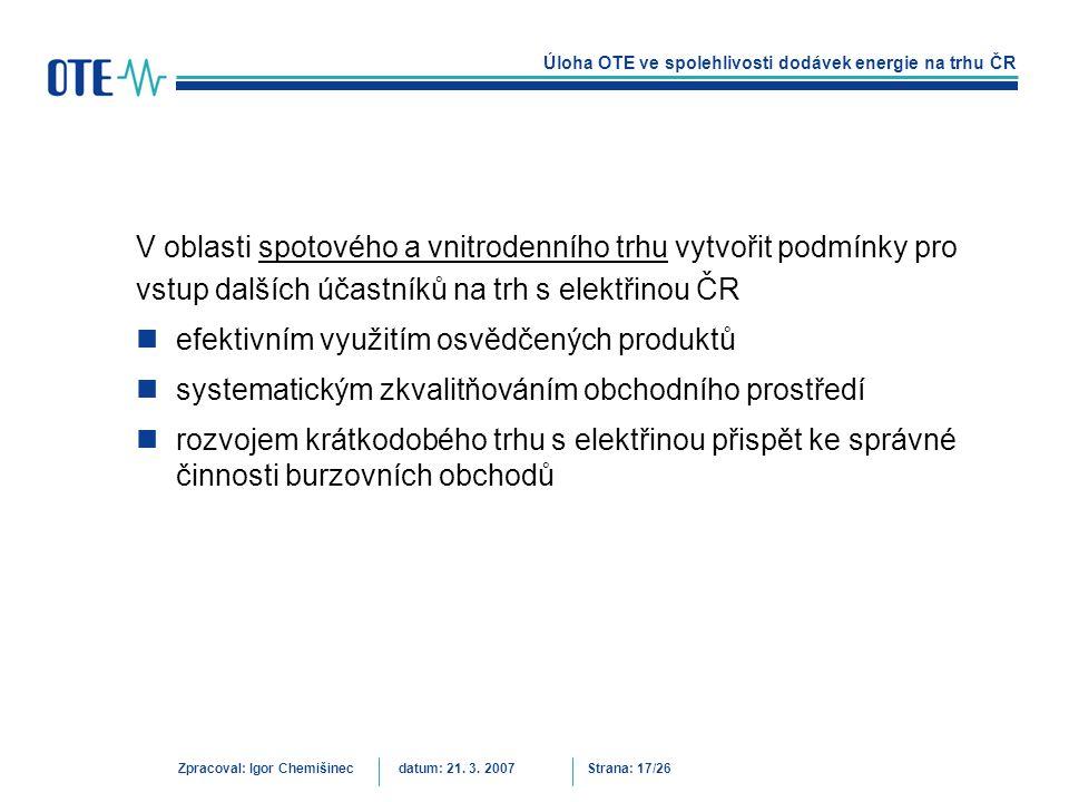Úloha OTE ve spolehlivosti dodávek energie na trhu ČR Zpracoval: Igor Chemišinecdatum: 21. 3. 2007Strana: 17/26 V oblasti spotového a vnitrodenního tr