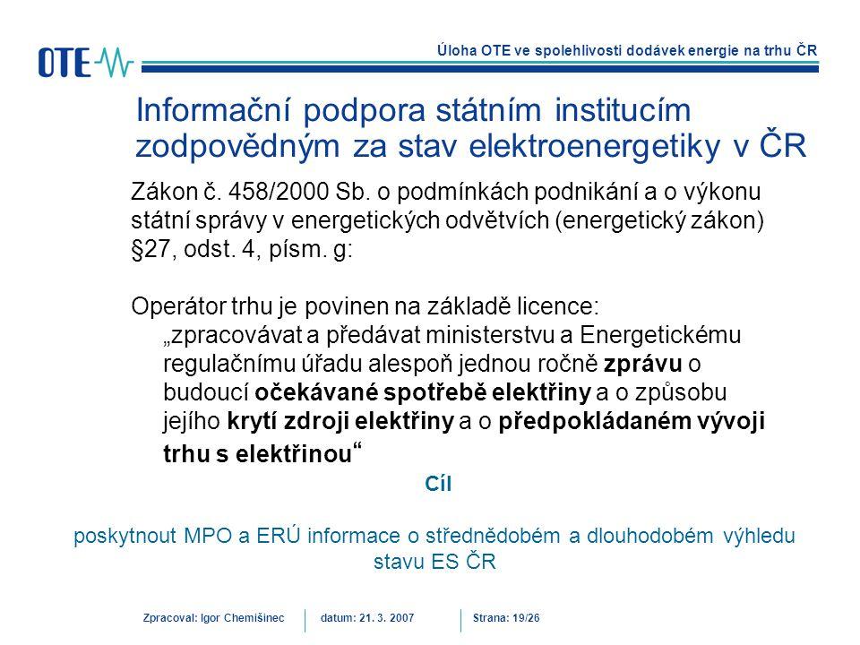 Úloha OTE ve spolehlivosti dodávek energie na trhu ČR Zpracoval: Igor Chemišinecdatum: 21. 3. 2007Strana: 19/26 Informační podpora státním institucím