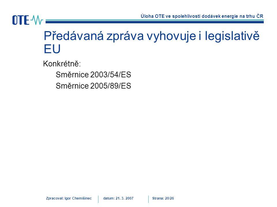 Úloha OTE ve spolehlivosti dodávek energie na trhu ČR Zpracoval: Igor Chemišinecdatum: 21. 3. 2007Strana: 20/26 Předávaná zpráva vyhovuje i legislativ