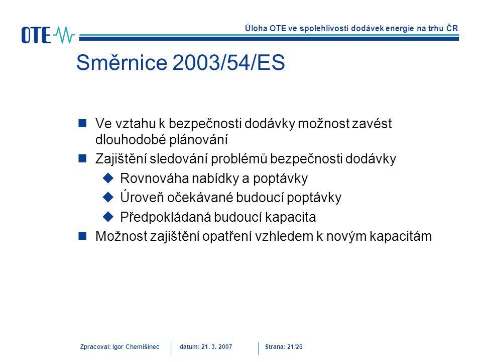 Úloha OTE ve spolehlivosti dodávek energie na trhu ČR Zpracoval: Igor Chemišinecdatum: 21. 3. 2007Strana: 21/26 Směrnice 2003/54/ES Ve vztahu k bezpeč