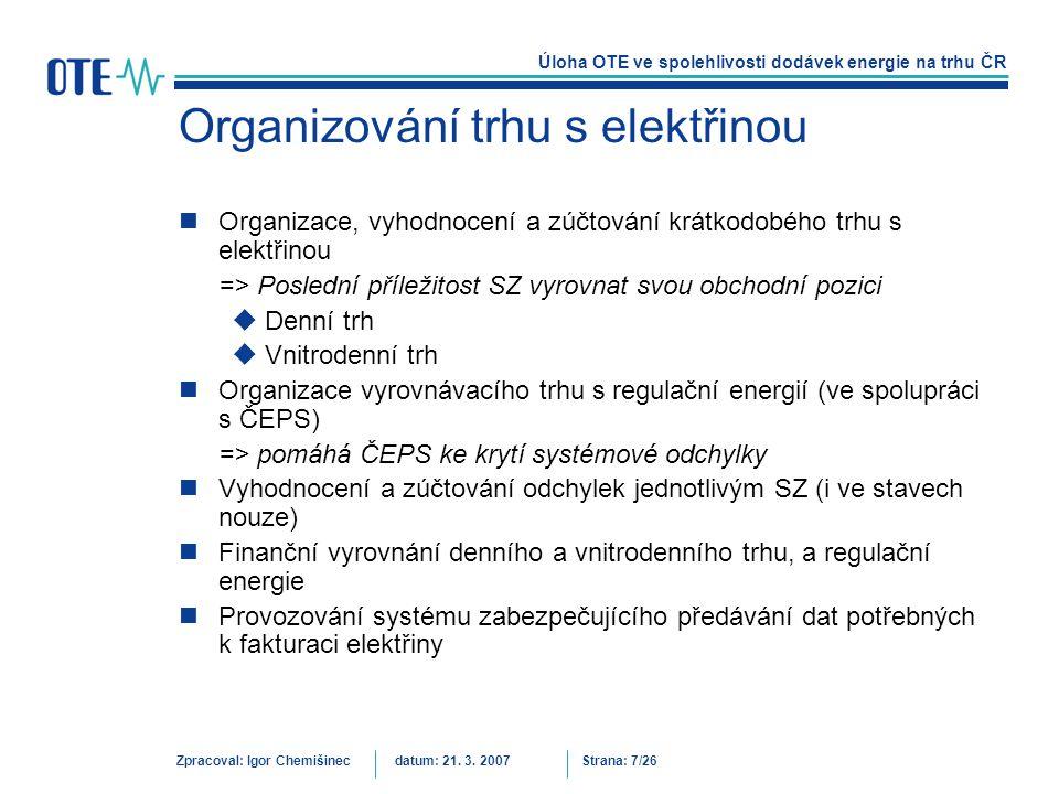 Úloha OTE ve spolehlivosti dodávek energie na trhu ČR Zpracoval: Igor Chemišinecdatum: 21. 3. 2007Strana: 7/26 Organizování trhu s elektřinou Organiza