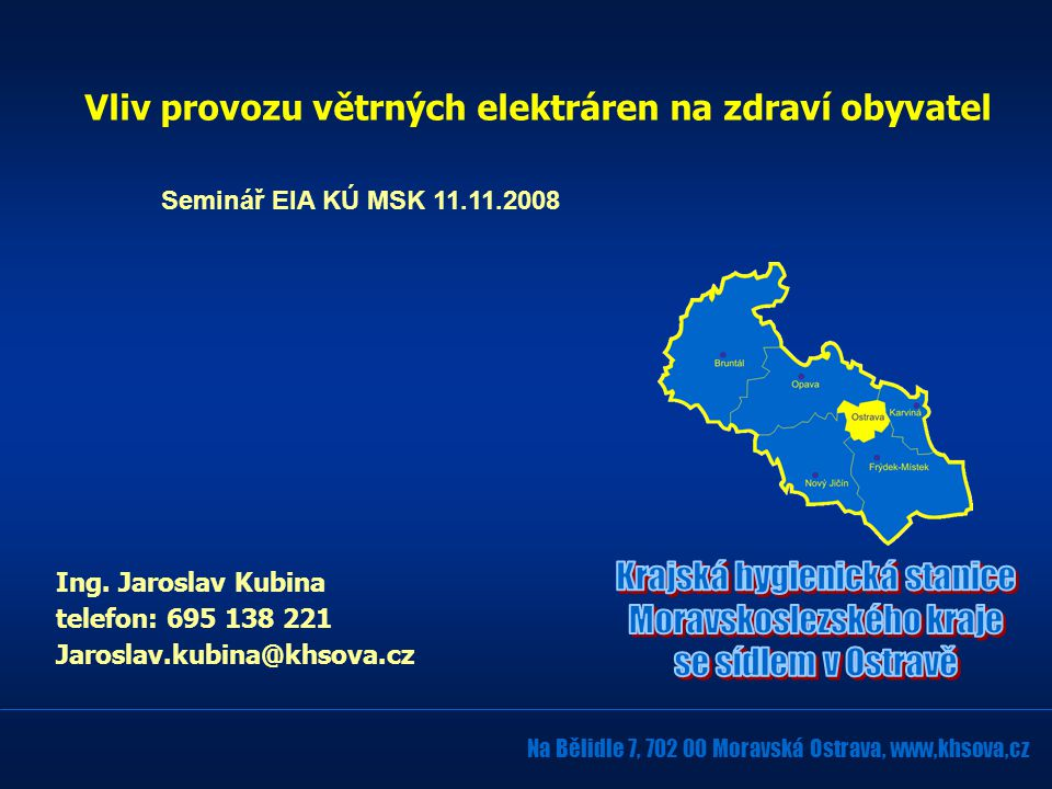 Na Bělidle 7, 702 00 Moravská Ostrava, www,khsova,cz Vliv provozu větrných elektráren na zdraví obyvatel Ing.