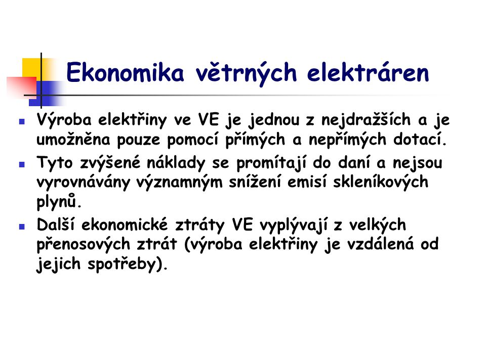 Ekonomika větrných elektráren Výroba elektřiny ve VE je jednou z nejdražších a je umožněna pouze pomocí přímých a nepřímých dotací.