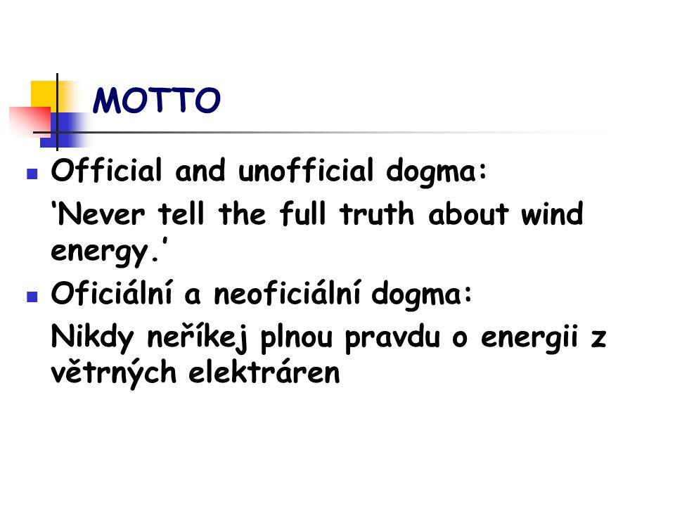 MOTTO Official and unofficial dogma: 'Never tell the full truth about wind energy.' Oficiální a neoficiální dogma: Nikdy neříkej plnou pravdu o energii z větrných elektráren