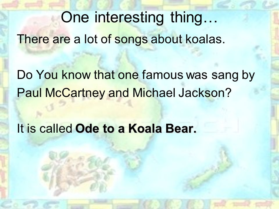 One interesting thing… There are a lot of songs about koalas. Do You know that one famous was sang by Paul McCartney and Michael Jackson? Ode to a Koa