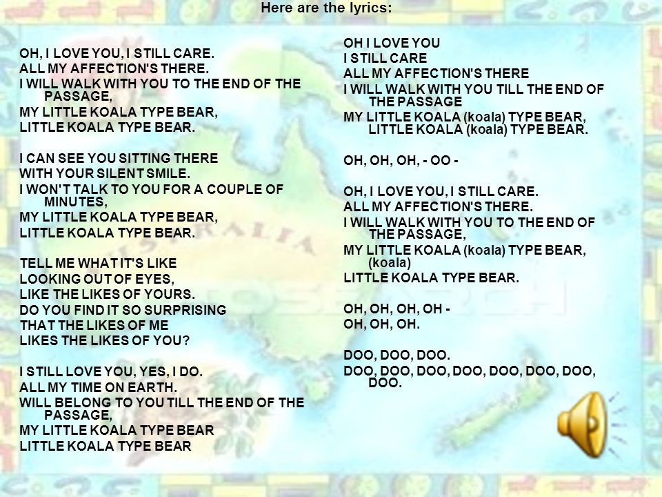 Here are the lyrics: OH, I LOVE YOU, I STILL CARE.