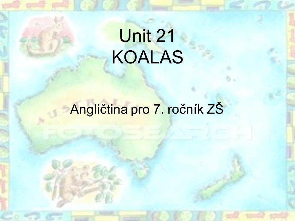 Unit 21 KOALAS Angličtina pro 7. ročník ZŠ