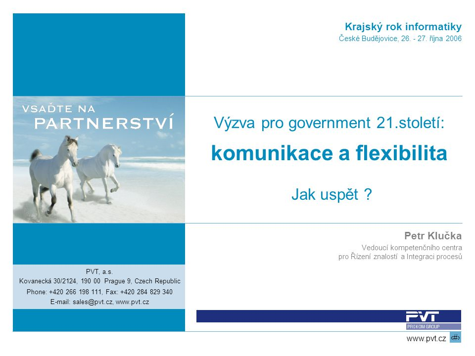 22 www.pvt.cz Krajský rok informatiky, Výzva pro government 21.století: komunikace a flexibilita Jsme nositeli progresivních řešení © PVT, a.s., 2006