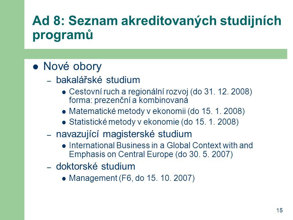 15 Ad 8: Seznam akreditovaných studijních programů Nové obory – bakalářské studium Cestovní ruch a regionální rozvoj (do 31. 12. 2008) forma: prezenčn