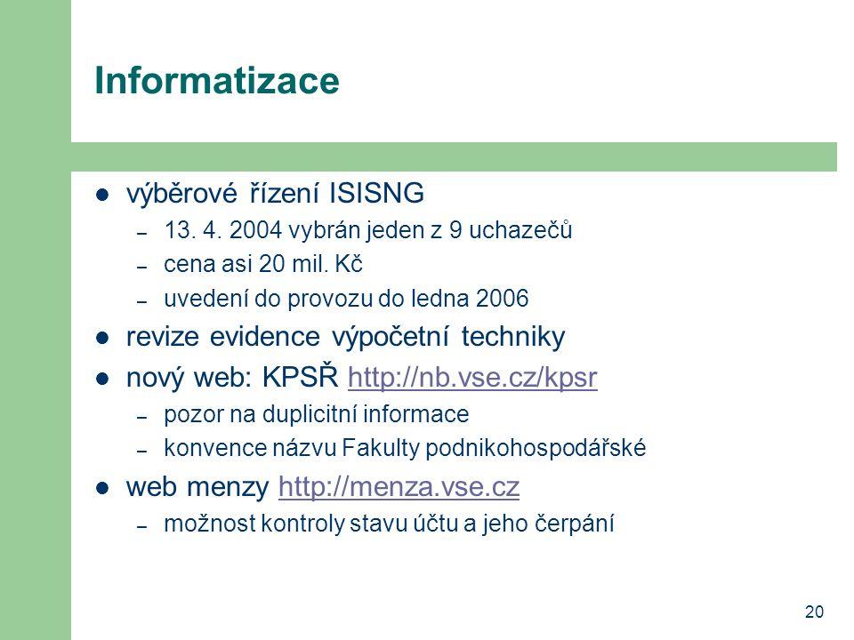 20 Informatizace výběrové řízení ISISNG – 13. 4. 2004 vybrán jeden z 9 uchazečů – cena asi 20 mil. Kč – uvedení do provozu do ledna 2006 revize eviden