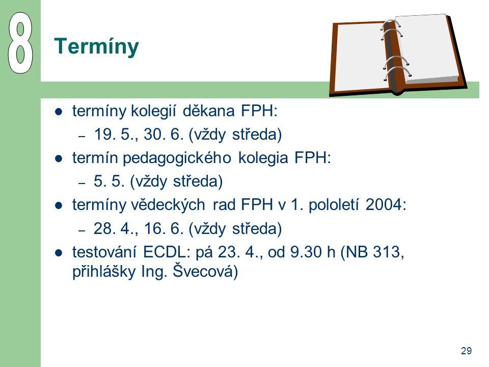 29 Termíny termíny kolegií děkana FPH: – 19. 5., 30. 6. (vždy středa) termín pedagogického kolegia FPH: – 5. 5. (vždy středa) termíny vědeckých rad FP
