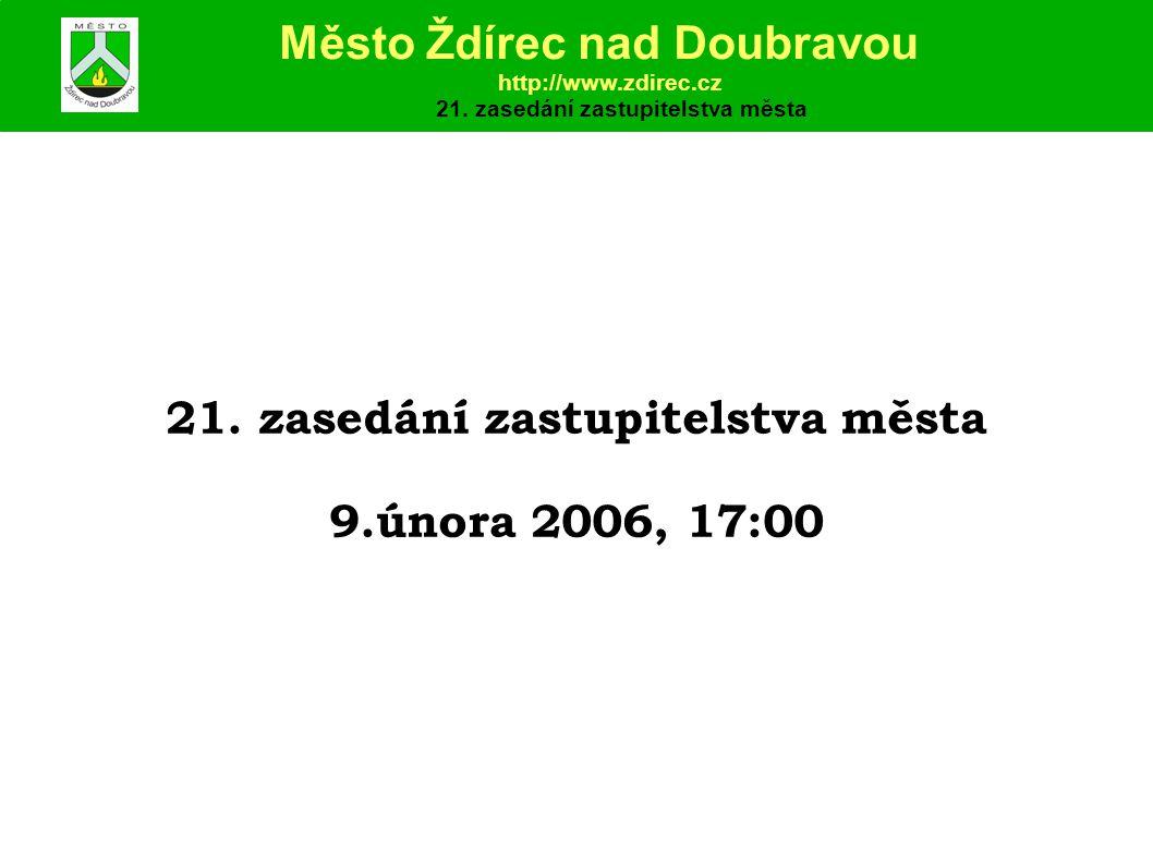 21. zasedání zastupitelstva města 9.února 2006, 17:00 Město Ždírec nad Doubravou http://www.zdirec.cz 21. zasedání zastupitelstva města