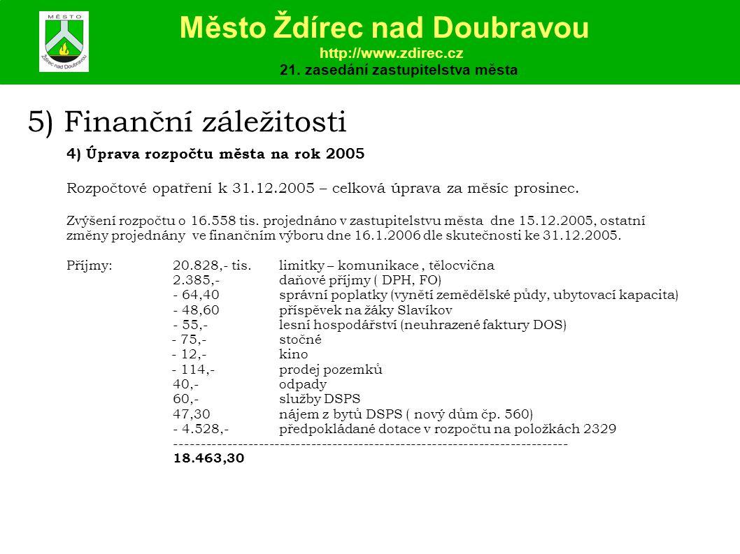 5) Finanční záležitosti 4) Úprava rozpočtu města na rok 2005 Rozpočtové opatření k 31.12.2005 – celková úprava za měsíc prosinec.