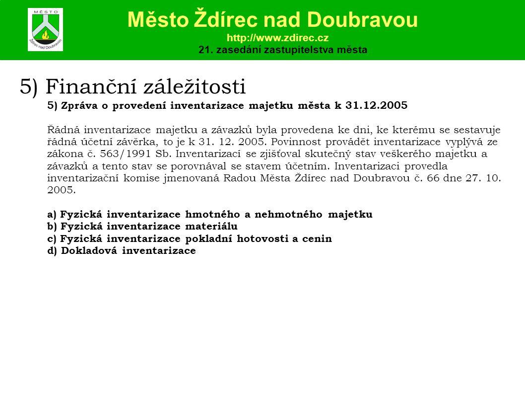 5) Finanční záležitosti 5) Zpráva o provedení inventarizace majetku města k 31.12.2005 Řádná inventarizace majetku a závazků byla provedena ke dni, ke kterému se sestavuje řádná účetní závěrka, to je k 31.