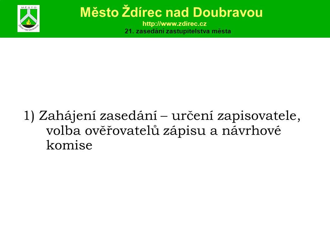 1) Zahájení zasedání – určení zapisovatele, volba ověřovatelů zápisu a návrhové komise Město Ždírec nad Doubravou http://www.zdirec.cz 21.