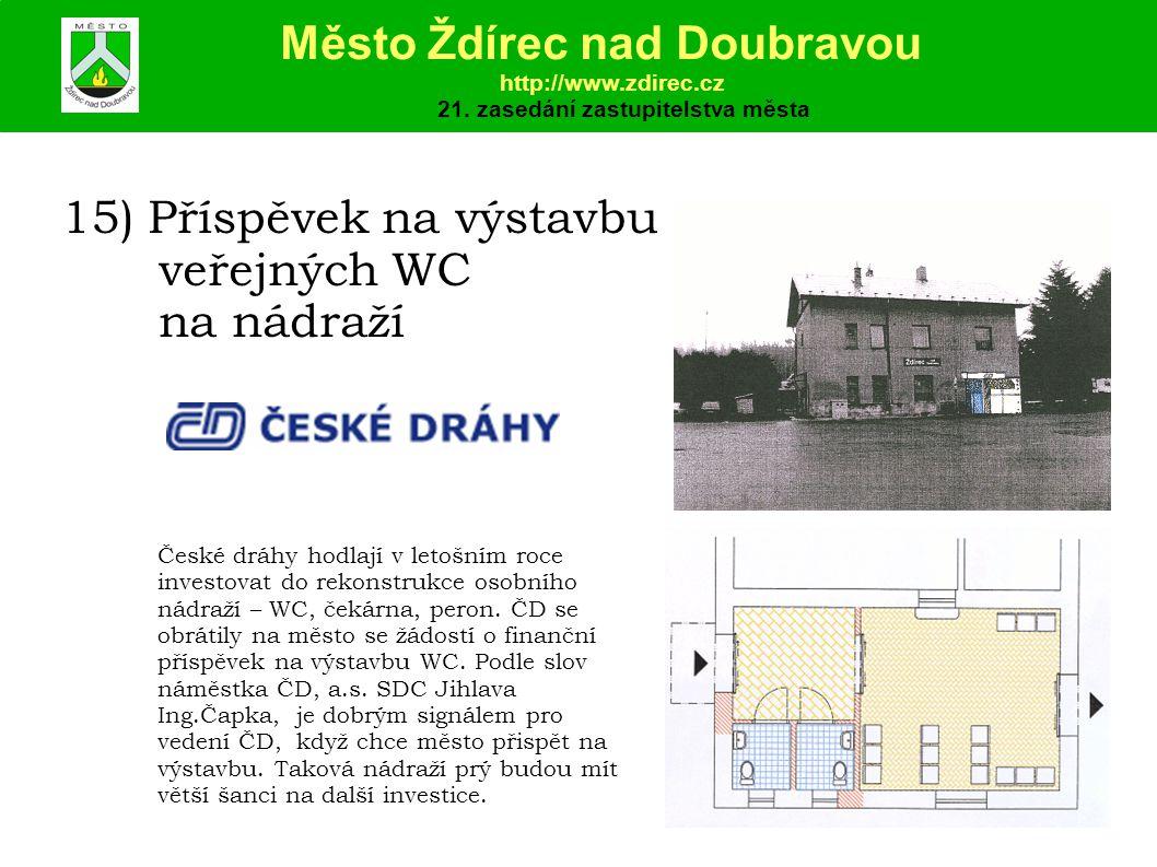15) Příspěvek na výstavbu veřejných WC na nádraží České dráhy hodlají v letošním roce investovat do rekonstrukce osobního nádraží – WC, čekárna, peron.