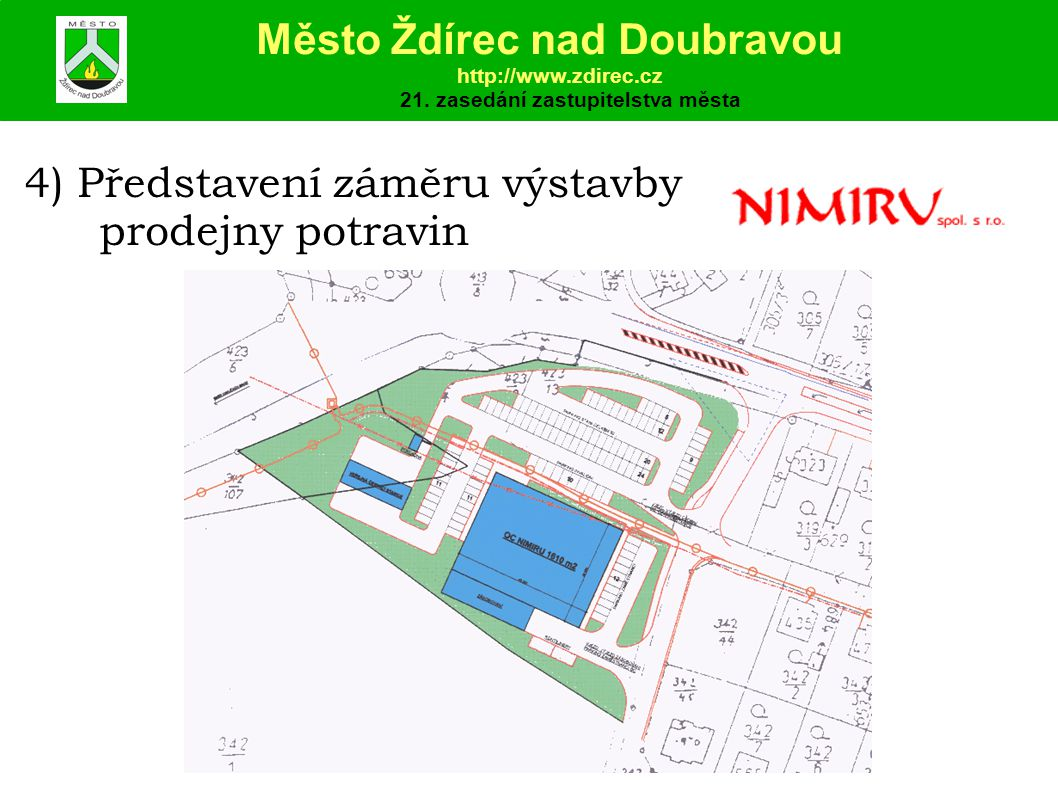 4) Představení záměru výstavby prodejny potravin Město Ždírec nad Doubravou http://www.zdirec.cz 21.