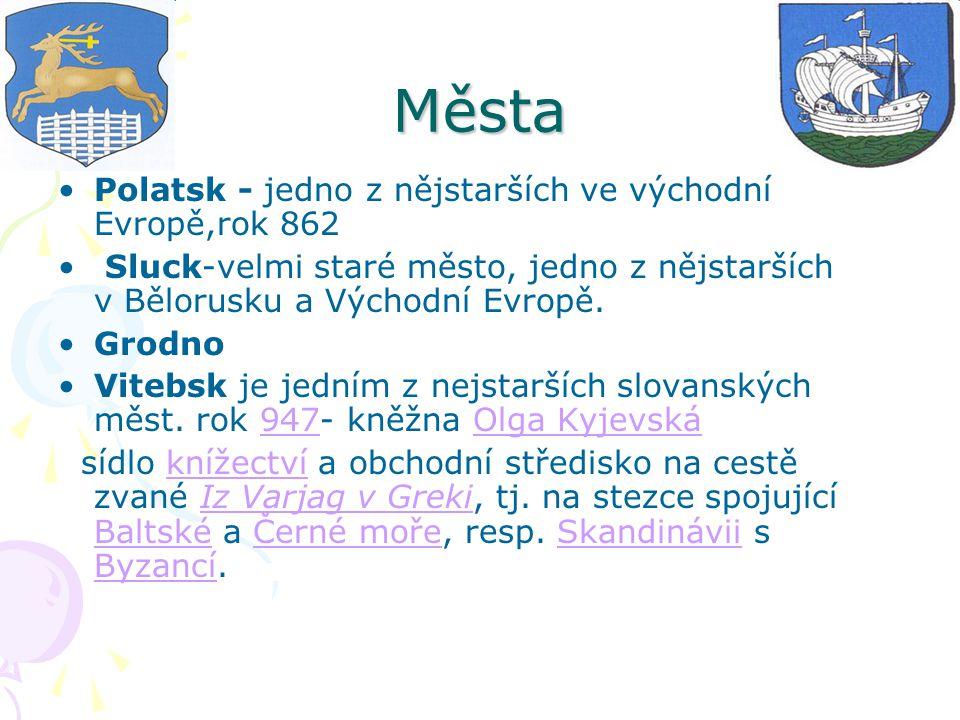 Města Polatsk - jedno z nějstarších ve východní Evropě,rok 862 Sluck-velmi staré město, jedno z nějstarších v Bělorusku a Východní Evropě. Grodno Vite