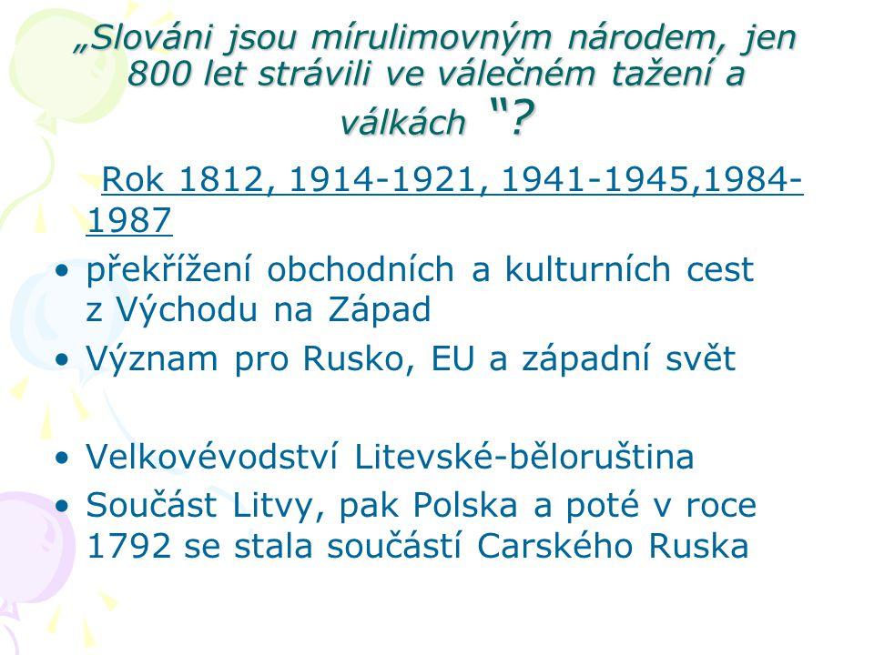 """""""Slováni jsou mírulimovným národem, jen 800 let strávili ve válečném tažení a válkách """"? Rok 1812, 1914-1921, 1941-1945,1984- 1987 překřížení obchodní"""