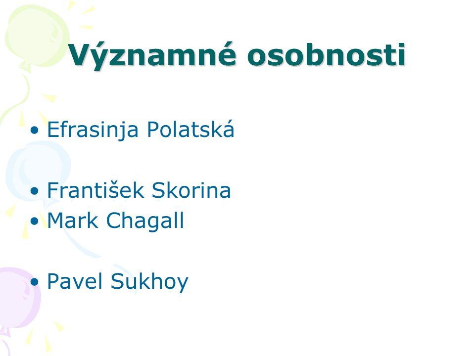 Významné osobnosti Efrasinja Polatská František Skorina Mark Chagall Pavel Sukhoy