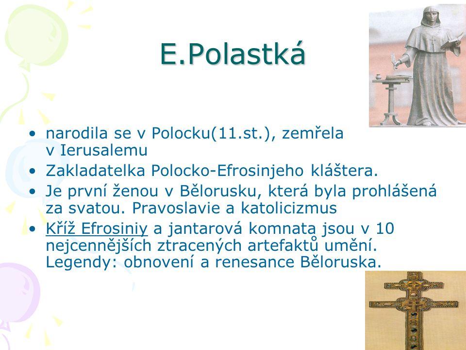 E.Polastká narodila se v Polocku(11.st.), zemřela v Ierusalemu Zakladatelka Polocko-Efrosinjeho kláštera. Je první ženou v Bělorusku, která byla prohl