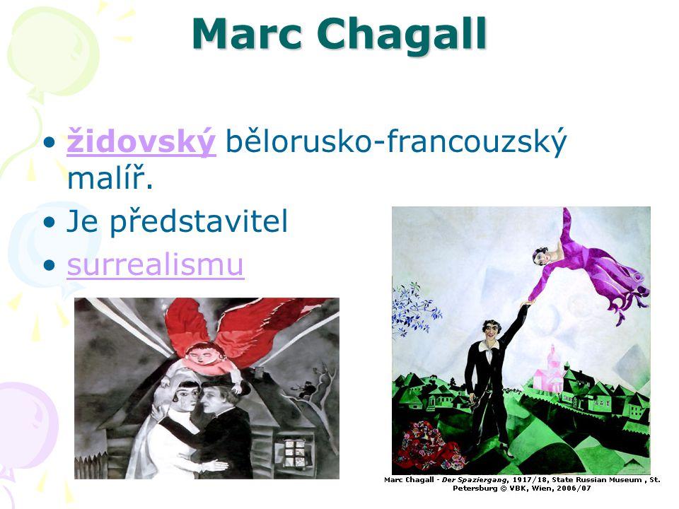 Marc Chagall židovský bělorusko-francouzský malíř.židovský Je představitel surrealismu