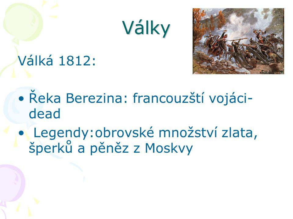Války Válká 1812: Řeka Berezina: francouzští vojáci- dead Legendy:obrovské množství zlata, šperků a pěněz z Moskvy