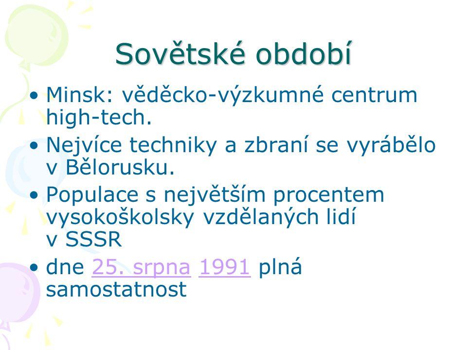 Sovětské období Minsk: věděcko-výzkumné centrum high-tech. Nejvíce techniky a zbraní se vyrábělo v Bělorusku. Populace s největším procentem vysokoško