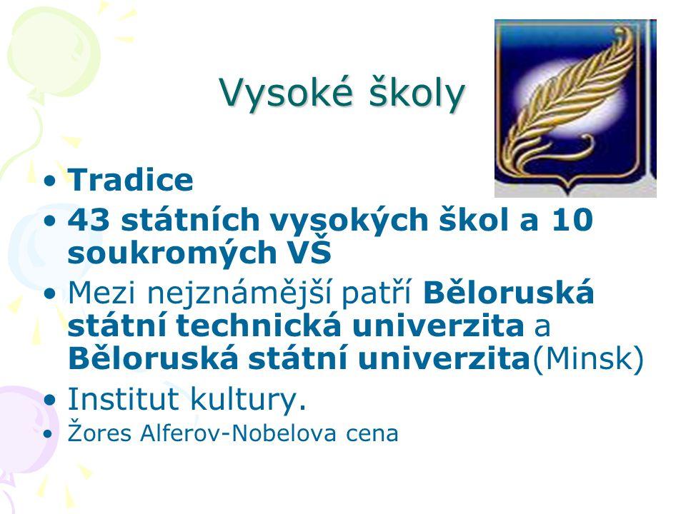 Vysoké školy Tradice 43 státních vysokých škol a 10 soukromých VŠ Mezi nejznámější patří Běloruská státní technická univerzita a Běloruská státní univ