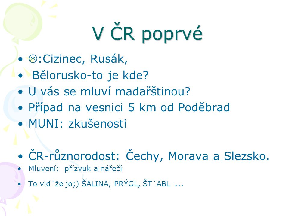 V ČR poprvé V ČR poprvé  :Cizinec, Rusák, Bělorusko-to je kde? U vás se mluví madařštinou? Případ na vesnici 5 km od Poděbrad MUNI: zkušenosti ČR-růz