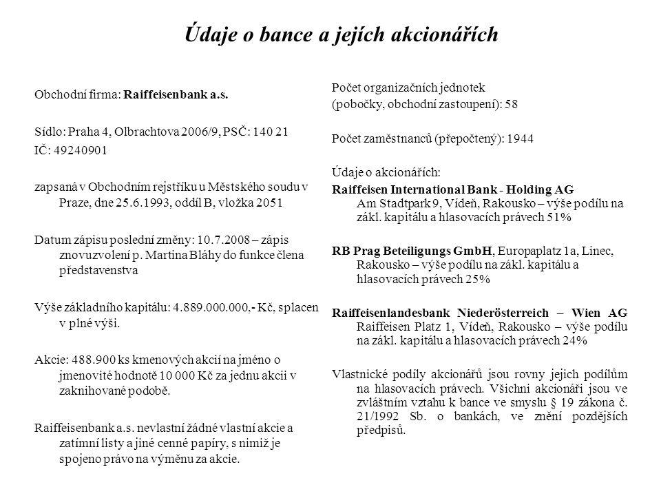 Údaje o bance a jejích akcionářích Obchodní firma: Raiffeisenbank a.s. Sídlo: Praha 4, Olbrachtova 2006/9, PSČ: 140 21 IČ: 49240901 zapsaná v Obchodní