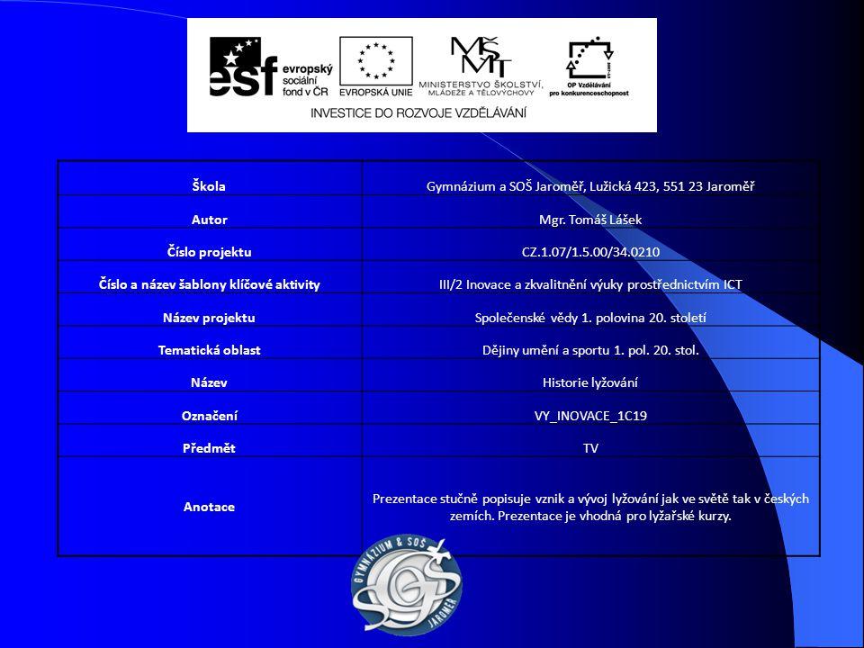 ŠkolaGymnázium a SOŠ Jaroměř, Lužická 423, 551 23 Jaroměř AutorMgr. Tomáš Lášek Číslo projektuCZ.1.07/1.5.00/34.0210 Číslo a název šablony klíčové akt