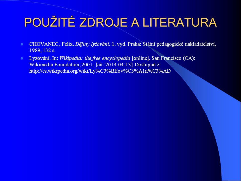 POUŽITÉ ZDROJE A LITERATURA CHOVANEC, Felix. Dějiny lyžování. 1. vyd. Praha: Státní pedagogické nakladatelství, 1989, 132 s. Lyžování. In: Wikipedia: