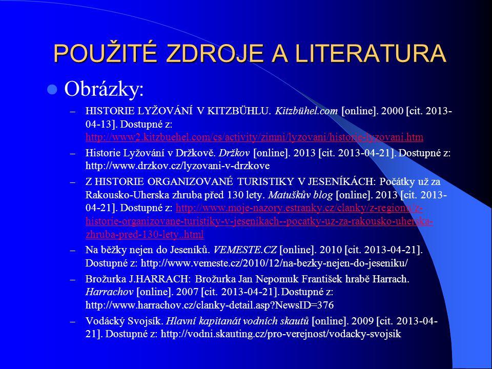 POUŽITÉ ZDROJE A LITERATURA Obrázky: – HISTORIE LYŽOVÁNÍ V KITZBÜHLU. Kitzbühel.com [online]. 2000 [cit. 2013- 04-13]. Dostupné z: http://www2.kitzbue