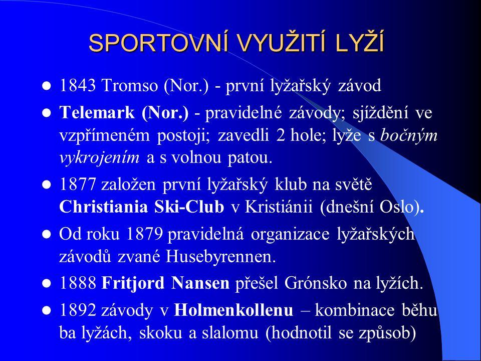 SPORTOVNÍ VYUŽITÍ LYŽÍ 1843 Tromso (Nor.) - první lyžařský závod Telemark (Nor.) - pravidelné závody; sjíždění ve vzpřímeném postoji; zavedli 2 hole;