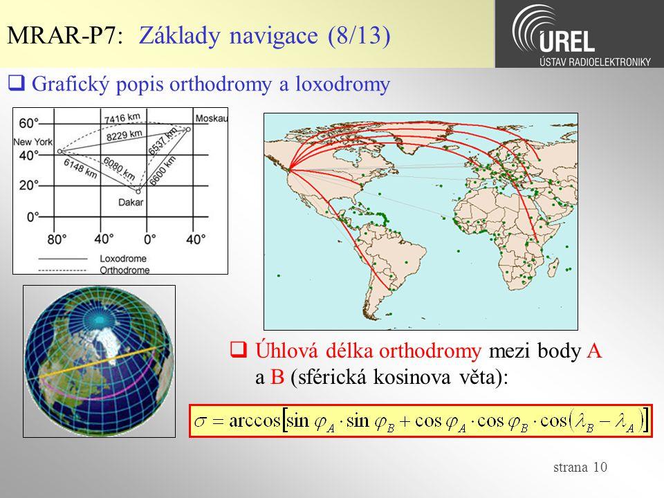strana 10 MRAR-P7: Základy navigace (8/13)  Grafický popis orthodromy a loxodromy  Úhlová délka orthodromy mezi body A a B (sférická kosinova věta):
