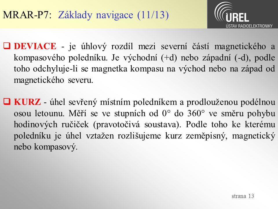 strana 13 MRAR-P7: Základy navigace (11/13)  DEVIACE - je úhlový rozdíl mezi severní částí magnetického a kompasového poledníku. Je východní (+d) neb