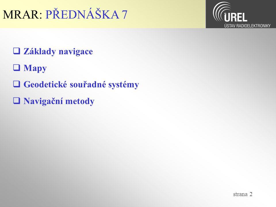 strana 2 MRAR: PŘEDNÁŠKA 7  Základy navigace  Mapy  Geodetické souřadné systémy  Navigační metody