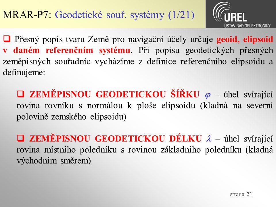 strana 21 MRAR-P7: Geodetické souř. systémy (1/21)  Přesný popis tvaru Země pro navigační účely určuje geoid, elipsoid v daném referenčním systému. P