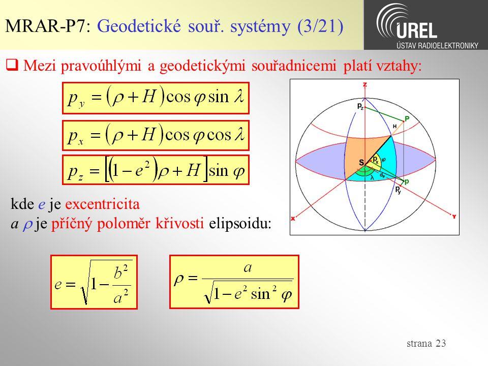 strana 23 MRAR-P7: Geodetické souř. systémy (3/21)  Mezi pravoúhlými a geodetickými souřadnicemi platí vztahy: kde e je excentricita a  je příčný po