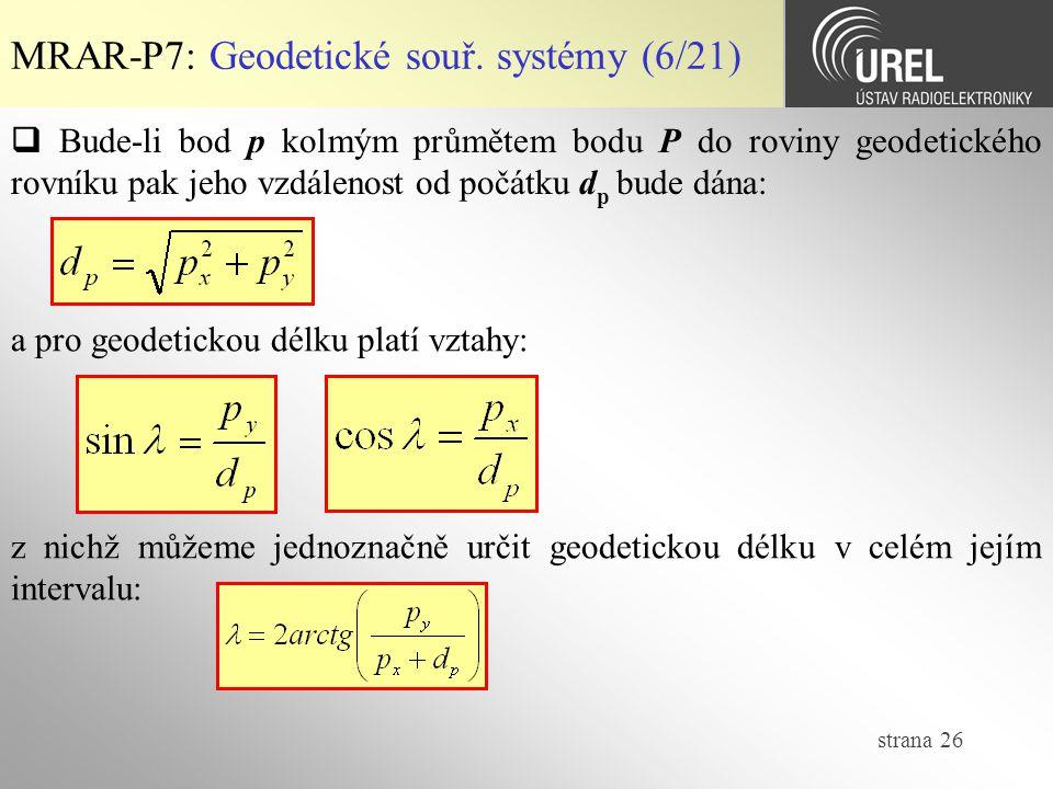 strana 26 MRAR-P7: Geodetické souř. systémy (6/21)  Bude-li bod p kolmým průmětem bodu P do roviny geodetického rovníku pak jeho vzdálenost od počátk