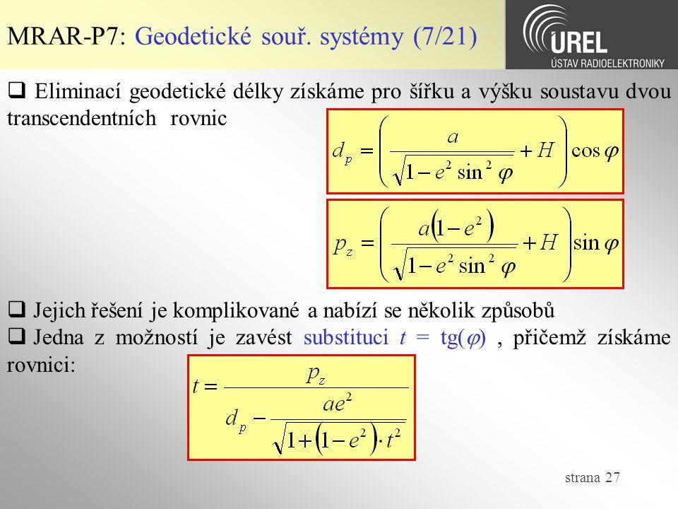 strana 27 MRAR-P7: Geodetické souř. systémy (7/21)  Eliminací geodetické délky získáme pro šířku a výšku soustavu dvou transcendentních rovnic  Jeji