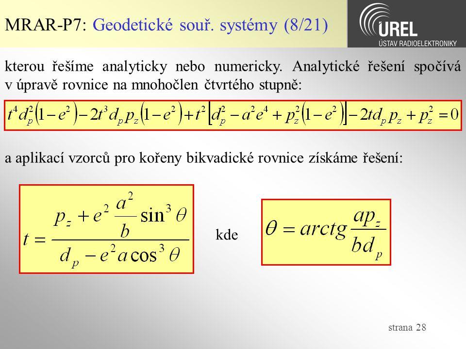 strana 28 MRAR-P7: Geodetické souř. systémy (8/21) kterou řešíme analyticky nebo numericky. Analytické řešení spočívá v úpravě rovnice na mnohočlen čt