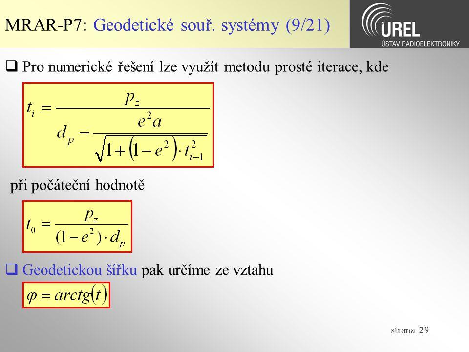 strana 29 MRAR-P7: Geodetické souř. systémy (9/21)  Pro numerické řešení lze využít metodu prosté iterace, kde při počáteční hodnotě  Geodetickou ší