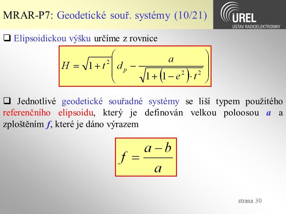 strana 30 MRAR-P7: Geodetické souř. systémy (10/21)  Elipsoidickou výšku určíme z rovnice  Jednotlivé geodetické souřadné systémy se liší typem použ